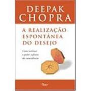 A REALIZACAO ESPONTANEA DO DESEJO - COMO UTILIZAR O PODER INFINITO DA COINCIDENCIA - Deepak Chopra