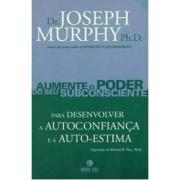 AUMENTE O PODER DO SEU SUBCONSCIENTE PARA DESENVOLVER A AUTOCONFIANCA E A AUTO-ESTIMA - Josefh Murph