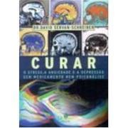 CURAR - O STRESS A ANSIEDADE E A DEPRESSAO SEM MEDICAMENTO NEM PSICANALISE - David Servan Schreiber