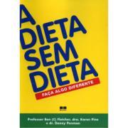 A DIETA SEM DIETA - FACA ALGO DIFERENTE - Karen Pine Bem Fletcher