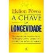 A CHAVE DA LONGEVIDADE - Helion Povoa